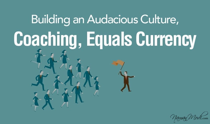 CEO Leadership: Building an Audacious Culture, Coaching, Equals Currency