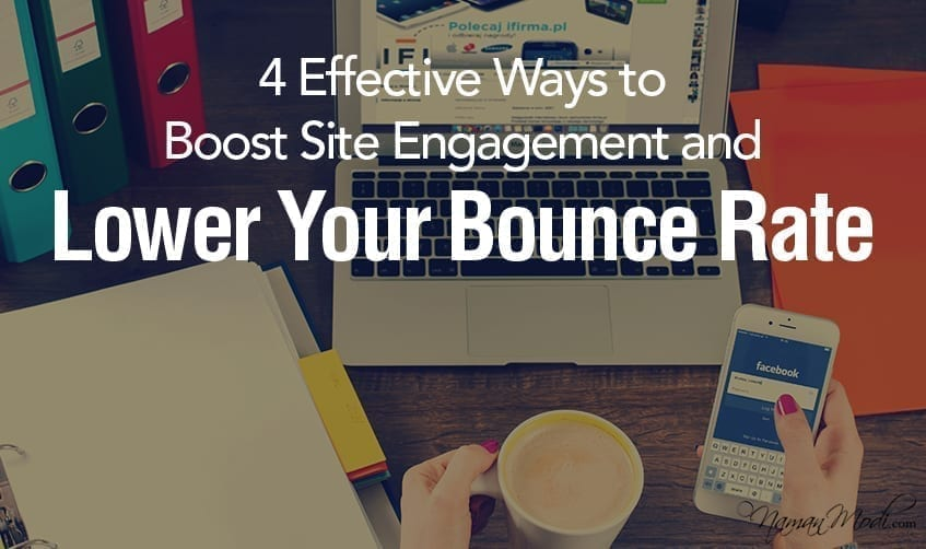4 Effective Ways to Boost Site Engagement and Lower Your Bounce Rate