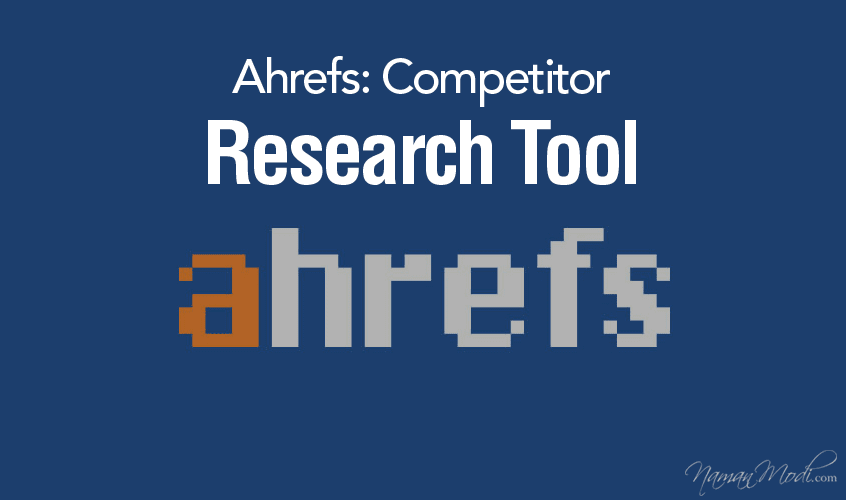 Ahrefs: Competitor Research Tool