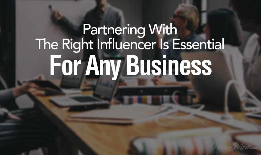 Partnering With The Right Influencer Is Essential For Any Business