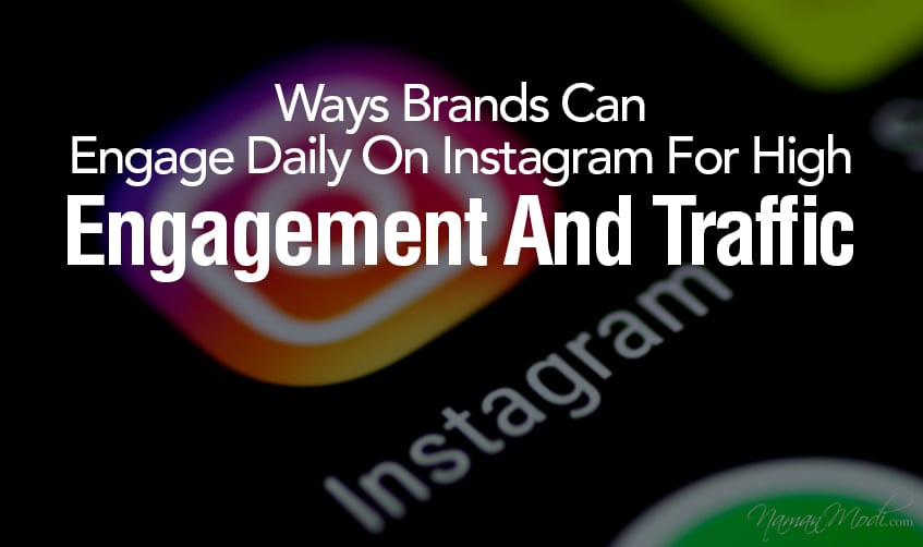 Ways Brands Can Engage Daily On Instagram For High Engagement And Traffic