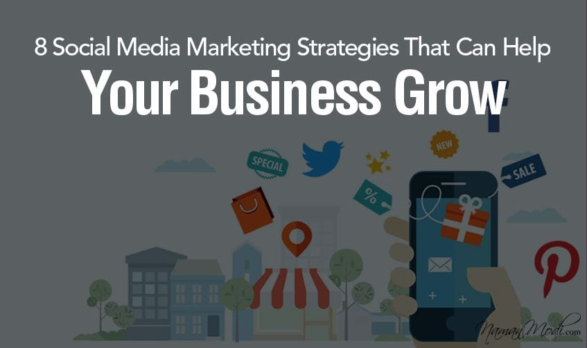 8 Social Media Marketing Strategies To Grow Your Business