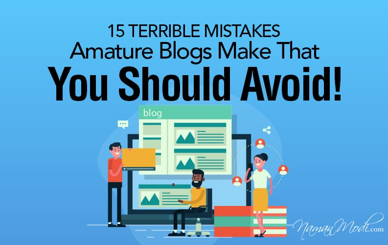 15 Terrible Mistakes Amature Blogs Make That You Should Avoid